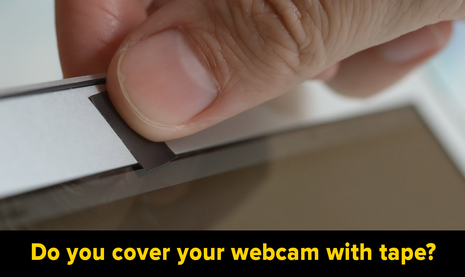 Do you cover your webcam with tape?